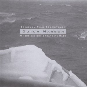 Image for 'Dutch Harbor: Where The Sea Breaks Its Back (Original Film Soundtrack)'