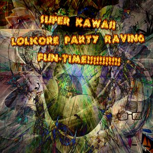 Image for 'SUPER KAWAII LOLICORE PARTY RAVING FUN-TIME'