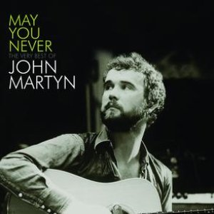 Image for 'May You Never - The Very Best Of John Martyn'