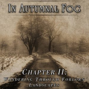 Image for 'In Autumnal Fog - Chapter II: Wandering Through Forlorn Landscapes'