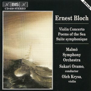 Image for 'Bloch: Violin Concerto / Suite Symphonique / Poems of the Sea'