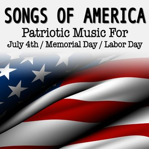 Image for 'Songs of America - Patriotic Music For July 4th - Memorial Day - Labor Day'