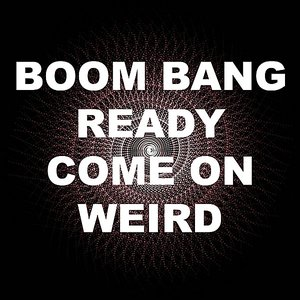 Image for 'Boom Bang Ready Come On Weird'