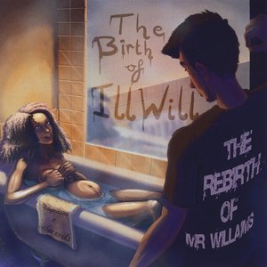 Image for 'The Birth of Ill Will (The Rebirth of Mr. Williams) [Eugenics and Other Evils]'