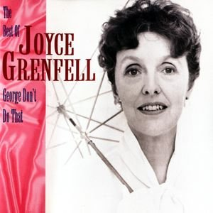 Image for 'George, Don't Do That! - The Best Of Joyce Grenfell'