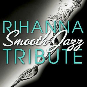 Image for 'Rihanna Smooth Jazz Tribute'