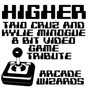 Image for 'Higher (Taio Cruz & Kylie Minogue 8 Bit Video Game Tribute)'