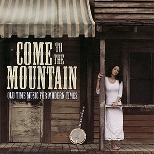 Bild för 'Come To The Mountain: Old Time Music For Modern Times'
