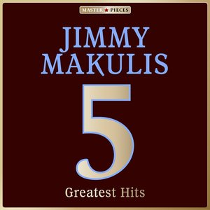 Image for 'Masterpieces Presents Jimmy Makulis: 5 Greatest Hits'