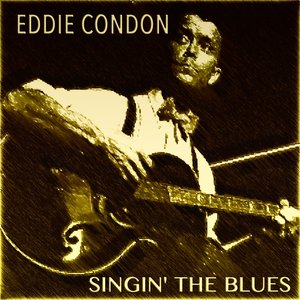 Image for 'Eddie Condon Singin' the Blues'
