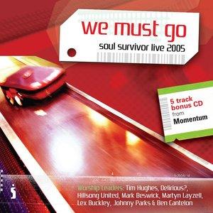Image for 'We Must Go: Soul Survivor Live 2005'