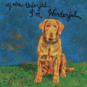 Image for 'You're Underfed, I'm Wonderful'