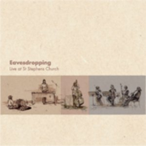 Image for 'Eavesdropping: Live at St Stephen's'