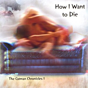 Image pour 'How I Want to Die: the Catman Chronicles 1'