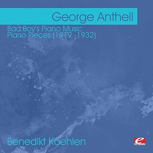 Image for 'Antheil: Bad Boy's Piano Music - Piano Pieces (1919 -1932) (Digitally Remastered)'
