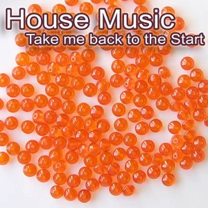 Imagen de 'House Music - Take me back to the Start'