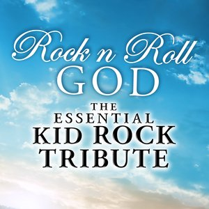 Image for 'Rock N Roll God: The Essential Kid Rock Tribute'