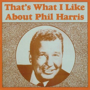 Image for 'That's What I Like About Phil Harris'