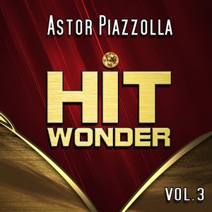 Image for 'Hit Wonder: Astor Piazzolla, Vol. 3'