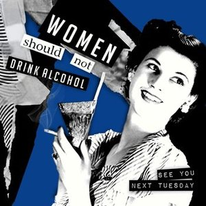 Image for 'Women Should Not Drink Alcohol'