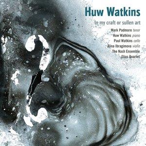 Bild für 'Huw Watkins: In My Craft or Sullen Art'