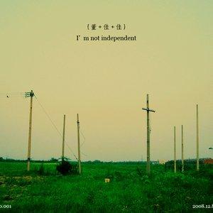 Bild für 'I'm not independent'