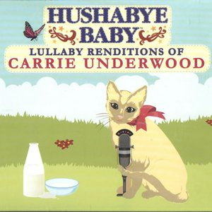 Image for 'Hushabye Baby: Lullaby Renditions of Carrie Underwood'