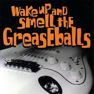 Imagem de 'Wake Up And Smell The Greasballs'