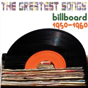 Image for '1950 - 1960: The Greatest Songs (Billboard '50 & 60's Top Songs)'