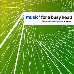 Image for 'Music* for a Busy Head - Absolute Ambient.com Volume 1'