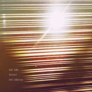 Image for 'We Are What We Dream'