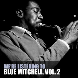 Image for 'We're Listening To Blue Mitchell, Vol. 2'
