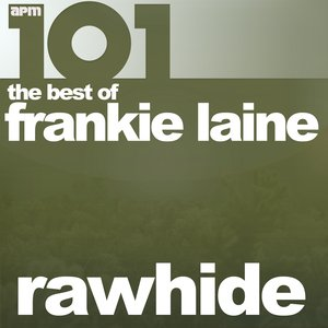 Image for '101 - Rawhide - The Best of Frankie Laine'