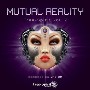 Image for 'Free-Spirit Vol. V - Mutual Reality - Compiled by Jay OM'