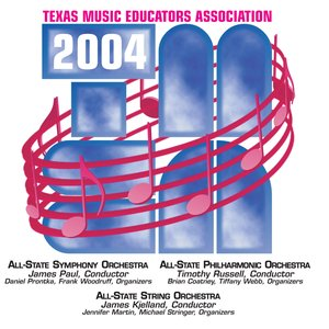 Image for '2004 Texas Music Educators Association (TMEA): All-State Symphony Orchestra, All-State Philharmonic Orchestra & All-State String Orchestra'