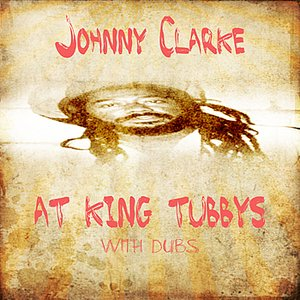 Image for 'Johnny Clarke At King Tubbys With Dubs Platinum Edition'