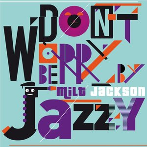 Image for 'Don't Worry Be Jazzy By Milt Jackson'