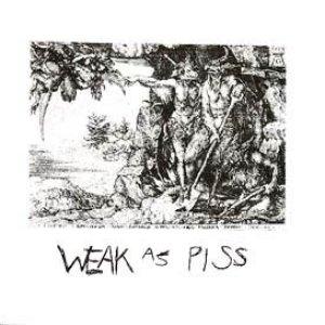 Image pour 'Weak As Piss'