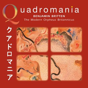 Image for 'Quadromania: Benjamin Britten, The Modern Orpheus Britannicus (1938-1947)'