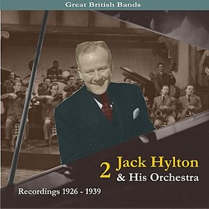 Image for 'Great British Bands / Jack Hylton & His Orchestra, Volume 2 / Recordings 1926 - 1939'