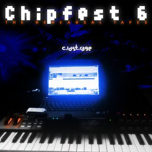 Image for 'Chipfest 6 - The Rehearsal Tapes'