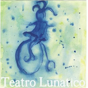 Image for 'Teatro Lunatico'
