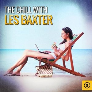 Image for 'The Chill with Les Baxter'