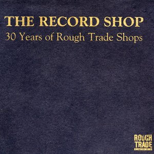 Image for 'The Record Shop: 30 Years of Rough Trade Shops'