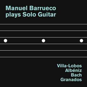 Image for 'Manuel Barrueco plays Solo Guitar: Villa-Lobos, Albéniz, Bach and Granados'