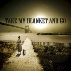Image for 'Take My Blanket And Go (2007)'