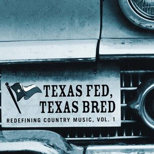 Image for 'Texas Fed, Texas Bred: Redefining Country Music, Vol. 1'