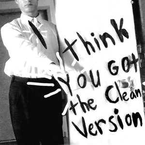 Image for 'I Think You Got The Clean Version'