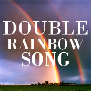 Image for 'The Double Rainbow Song'
