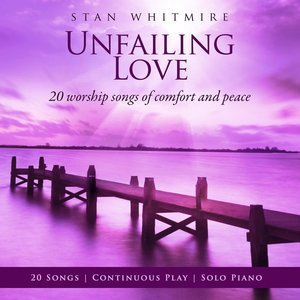 Image for 'Unfailing Love: 20 Worship Songs Of Comfort And Peace'